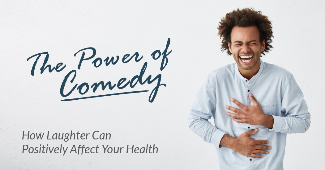 Comedy and Health: The Many Health Benefits of Laughter